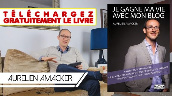 """Avis sur le Livre d'Aurélien Amacker """"Je Gagne Ma Vie avec Mon Blog"""""""